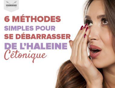 6 méthodes simples pour se débarrasser de l'haleine cétonique