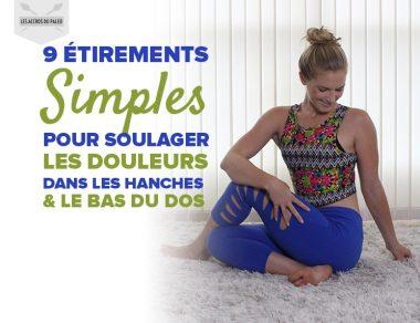 9 étirements simples pour soulager les douleurs dans vos hanches et dans le bas de votre dos
