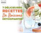 7 délicieuses recettes de boissons détoxifiantes
