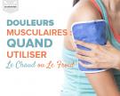 Douleurs musculaires : quand utiliser le chaud ou le froid