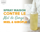 Spray maison contre le mal de gorge, au miel et aux clous de girofle