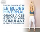 Faites disparaître le blues hivernal grâce à ces 8 postures de yoga qui stimuleront votre taux d'endorphine