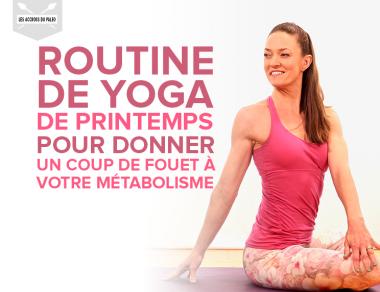 Routine de yoga de printemps pour donner un coup de fouet à votre métabolisme