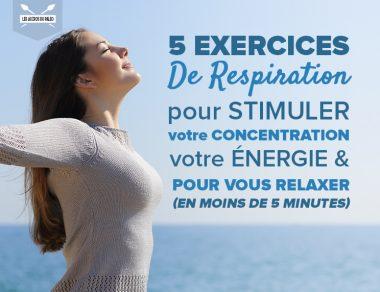 5 exercices de respiration pour stimuler votre concentration, votre énergie et pour vous relaxer en moins de 5 minutes