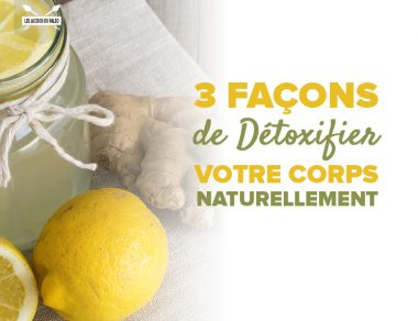 3 façons de détoxifier votre corps naturellement