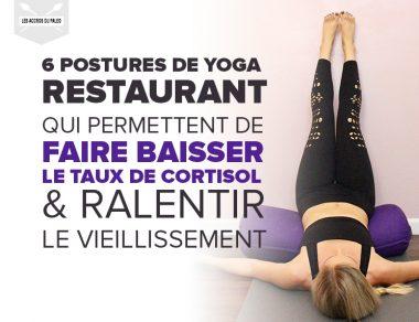 6 postures de yoga régénérateur permettant de faire baisser votre taux de cortisol et de ralentir le vieillissement
