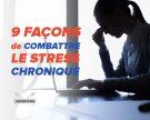 9 façons de combattre le stress chronique
