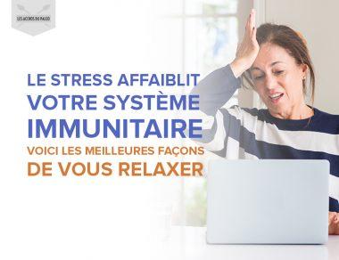 Le stress affaiblit votre système immunitaire ! Voici les meilleures façons de vous relaxer.