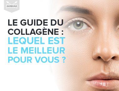 Le guide du collagène : lequel est le meilleur pour vous ?