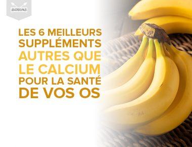 Les 6 meilleurs suppléments autres que le calcium pour la santé de vos os